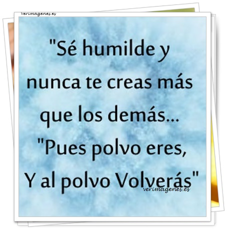 Sé humilde y nunca te creas más