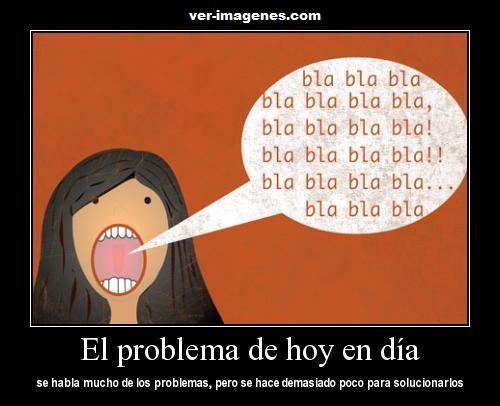 El problema de hoy en día ...