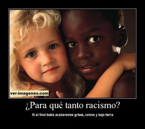 ¿para que tanto racismo?
