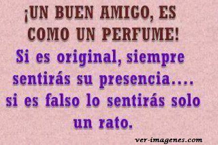¡ un buen amigo es como un perfume !