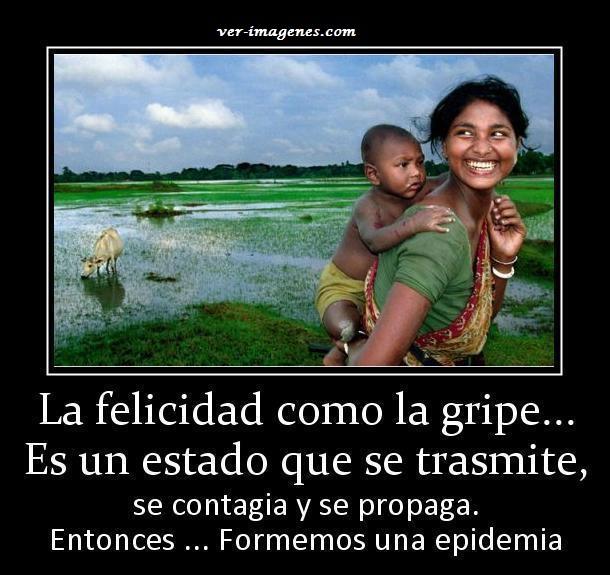La felicidad como la gripe .....