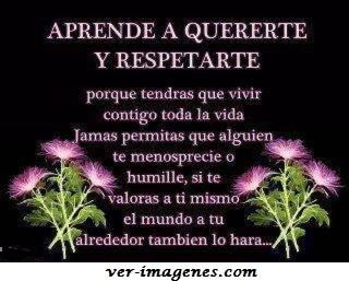 Aprende a quererte y respetarte.....