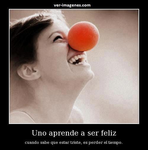 Uno aprende a ser feliz.....