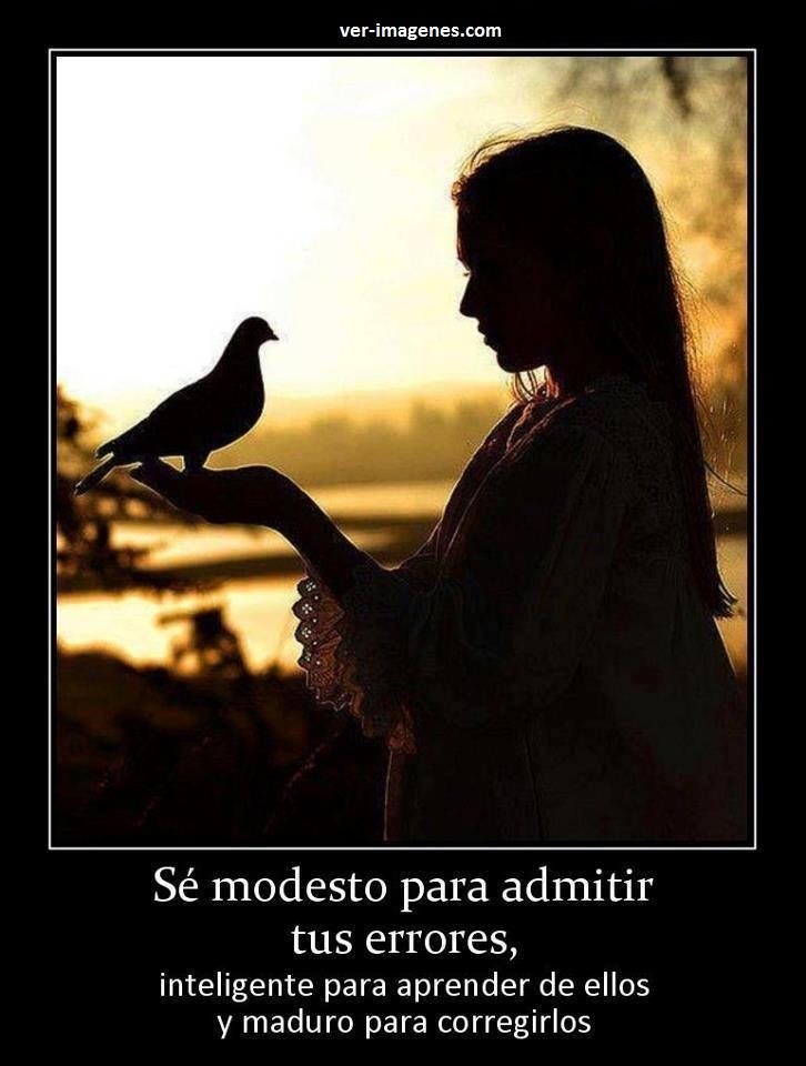 Sé modesto para admitir tus errores.....