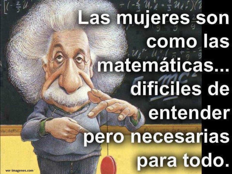 Las mujeres son como las matemáticas ....