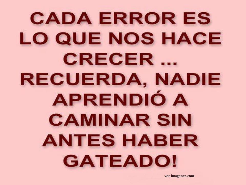 Cada error es lo que nos hace crecer.....