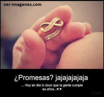 ¿Promesas?, jajajaja ....