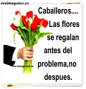 Señores... las flores se regalan antes