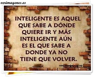 Inteligente es aquel que sabe a donde ir
