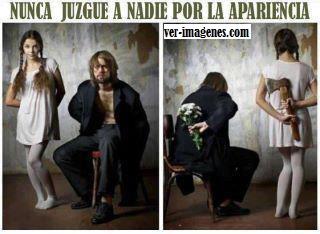 Nunca juzgues a nadie por las apariencias.