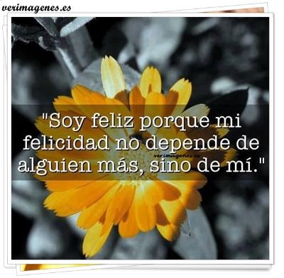 Soy feliz porque mi felicidad no depende de alguien más