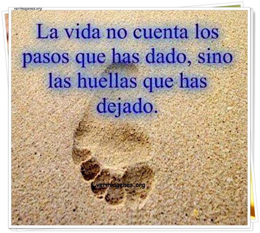 La vida no cuenta los pasos que has dado