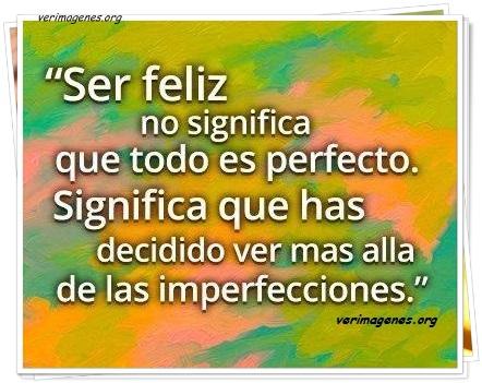 Ser feliz no significa que todo es perfecto