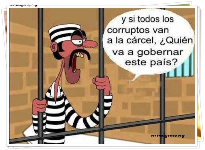 Y si todo los corruptos van a la cárcel