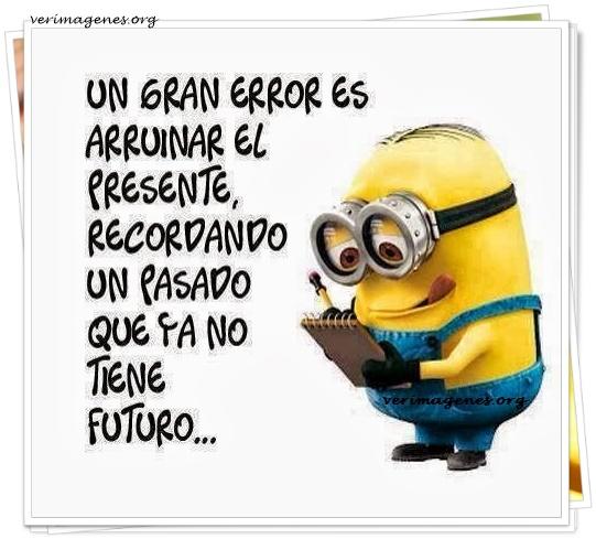 Un gran error es arruinar el presente