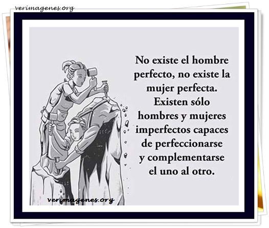 No existe el hombre perfecto, no existe la mujer perfecta