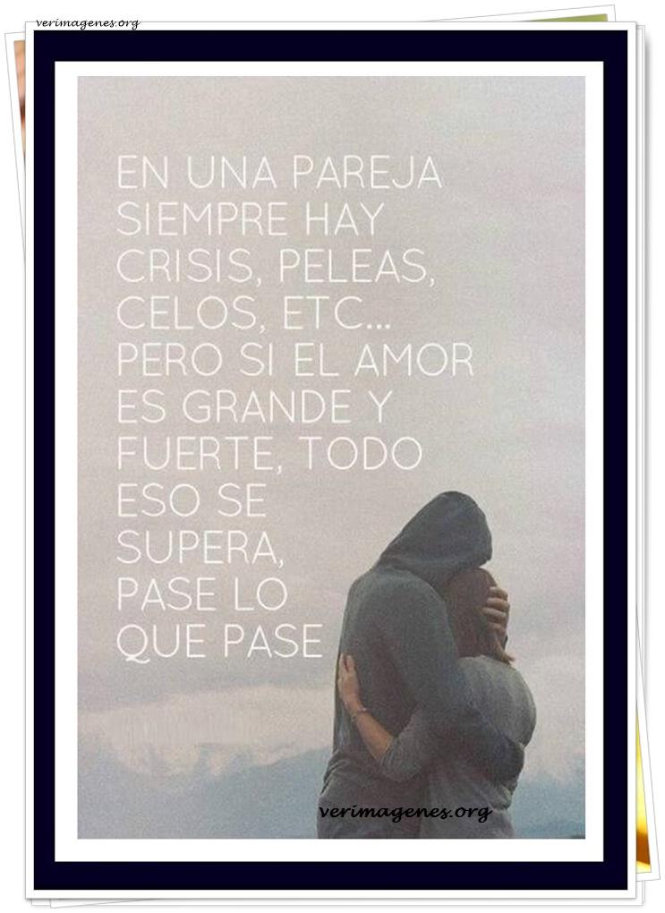 En una pareja siempre hay crisis, peleas, celos, etc.