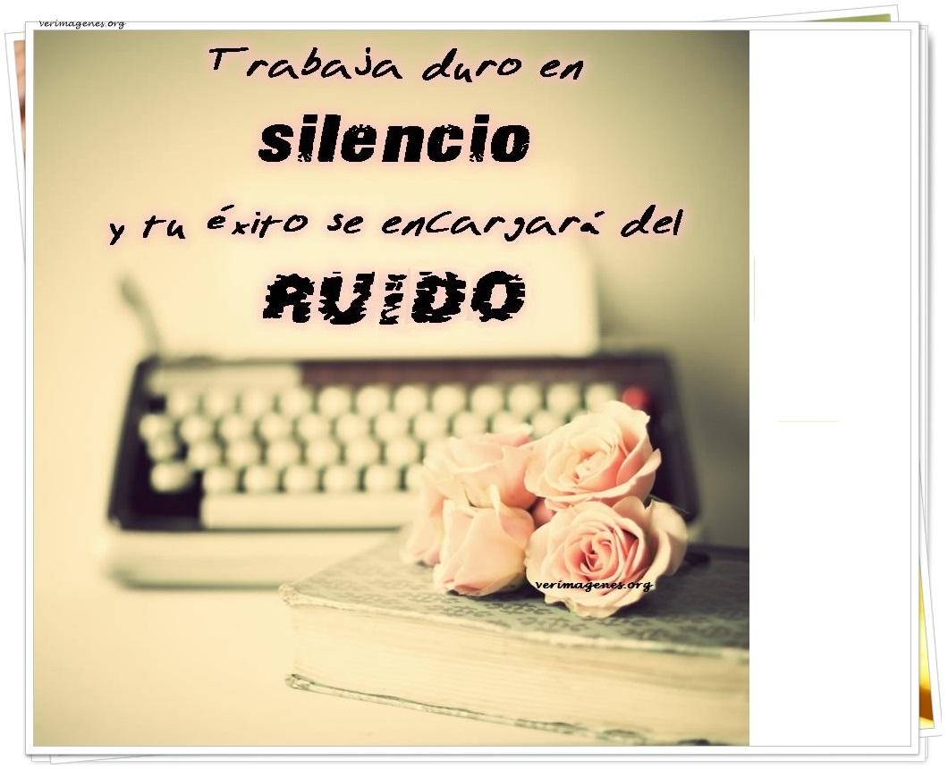 Trabaja duro en silencio