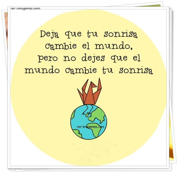 Deja que tu sonrisa cambie el mundo